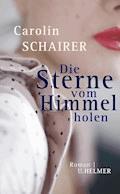 Die Sterne vom Himmel holen - Carolin Schairer - E-Book