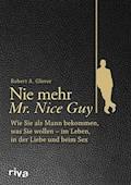 Nie mehr Mr. Nice Guy - Robert A. Glover - E-Book
