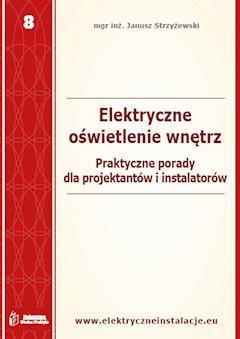 Elektryczne oświetlenie wnętrz – praktyczne porady dla projektantów i inwestorów - Janusz Strzyżewski - ebook