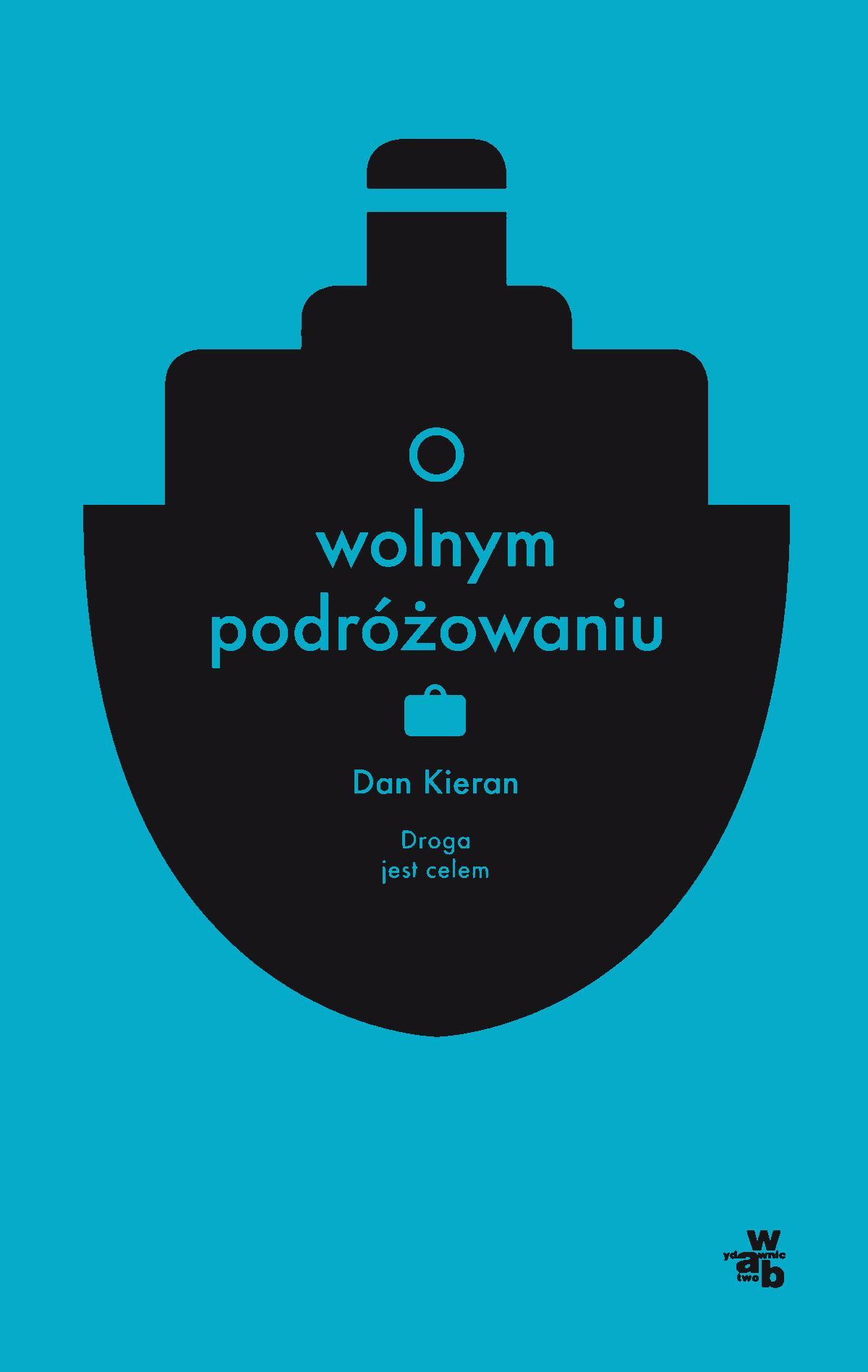 O wolnym podróżowaniu - Dan Kieran