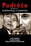 Podróże między kobiecością a męskością - Aneta Chybicka, Paulina Pawlicka - ebook