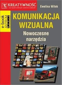 Komunikacja wizualna. Nowoczesne narzędzia - Ewelina Witek - ebook