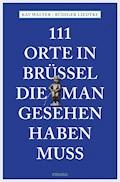 111 Orte in Brüssel, die man gesehen haben muss - Kay Walter - E-Book