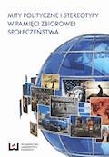 Mity polityczne i stereotypy w pamięci zbiorowej społeczeństwa - Eugeniusz Ponczek, Andrzej Sepkowski, Magdalena Rekść - ebook