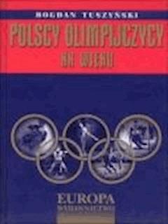 Polscy olimpijczycy XX wieku. Tom I i II  - Bogdan Tuszyński - ebook