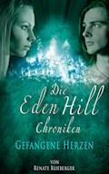 Die Eden Hill Chroniken - Gefangene Herzen - Renate Blieberger - E-Book