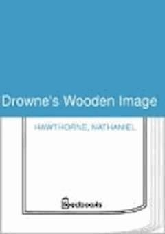 Drowne's Wooden Image  - Nathaniel Hawthorne - ebook