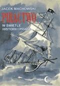 Piractwo w świetle historii i prawa - Jacek Machowski - ebook