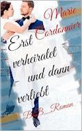 Erst verheiratet – und dann verliebt - Marie Cordonnier - E-Book