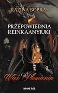 Przepowiednia Reinkaanyiuki. Więź Płomienia - Kalina Bobras - ebook