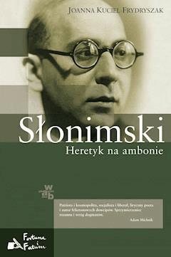 Słonimski. Heretyk na ambonie - Joanna Kuciel-Frydryszak - ebook