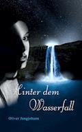 Hinter dem Wasserfall - Oliver Jungjohann - E-Book