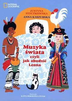 Muzyka świata czyli jak obudzić Leona - Justyna Steczkowska - ebook