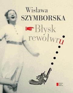 Błysk rewolwru - Wisława Szymborska - ebook