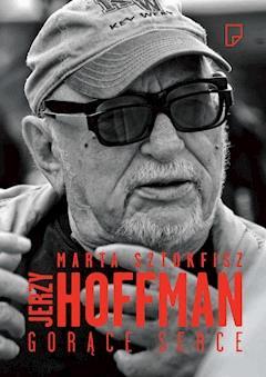 Jerzy Hoffman. Gorące serce - Marta Sztokfisz - ebook