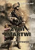 ŻYWI I MARTWI. Tom I. Misja przetrwanie - Bartłomiej Kiełt - ebook