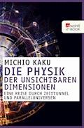 Die Physik der unsichtbaren Dimensionen - Michio Kaku - E-Book