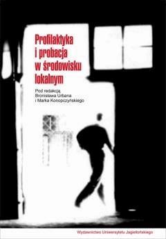 Profilaktyka i probacja w środowisku lokalnym - Bronisław Urban, Marek Konopczyński - ebook