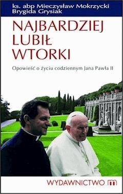 Najbardziej lubił wtorki. Opowieść o życiu codziennym Jana Pawła II - Brygida Grysiak, Ks. Abp Mieczysław Mokrzycki - ebook