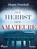 Der Herbst der Amateure - Jürgen Petschull - E-Book