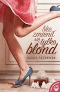 Nie zmienił się tylko blond - Agata Przybyłek - ebook