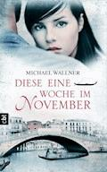 Diese eine Woche im November - Michael Wallner - E-Book