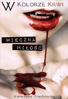 W kolorze krwi. Wieczna miłość - Katarzyna Stachowiak - ebook