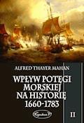 Wpływ potęgi morskiej na historię 1660-1783. Tom II - Alfred Thayer Mahan - ebook