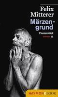 Märzengrund - Felix Mitterer - E-Book