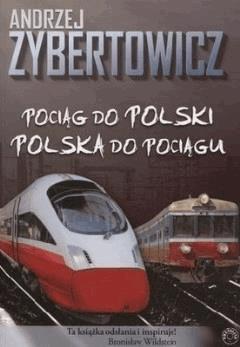 Pociag do Polski, Polska do pociagu - Andrzej Zybertowicz.mobi - Andrzej Zybertowicz - ebook