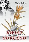 Kwiat sukcesu - Maria Jędral - ebook
