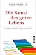 Die Kunst des guten Lebens - Rolf Dobelli - E-Book