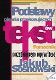 Podstawy pisania przekonujacych tekstów - Jakub Sosnowski - ebook