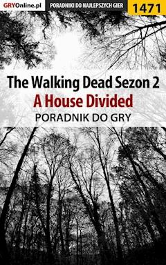 "The Walking Dead: Season Two - A House Divided - poradnik do gry - Jacek ""Ramzes"" Winkler - ebook"