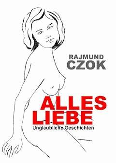 Alles liebe - Rajmund Czok - ebook
