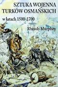 Sztuka wojenna Turków osmańskich w latach 1500-1700 - Rhoads Murphey - ebook