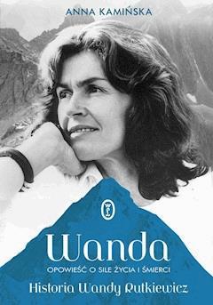 Wanda. Opowieść o sile życia i śmierci. Historia Wandy Rutkiewicz - Anna Kamińska - ebook