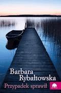 Przypadek sprawił - Barbara Rybałtowska - ebook + audiobook
