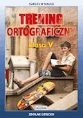 Trening ortograficzny. Klasa V - Joanna Karczewska, Katarzyna Kwaśnicka - ebook