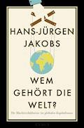 Wem gehört die Welt? - Hans-Jürgen Jakobs - E-Book