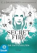 Secret Fire. Die Entfesselten - C. J. Daugherty - E-Book
