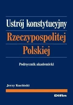 Ustrój konstytucyjny Rzeczypospolitej Polskiej. Podręcznik akademicki - Jerzy Kuciński - ebook
