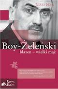 Boy-Żeleński. Błazen - wielki mąż - Józef Hen - ebook