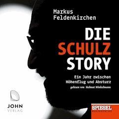 Die Schulz-Story: Ein Jahr zwischen Höhenflug und Absturz - Ein SPIEGEL-Hörbuch - Markus Feldenkirchen - Hörbüch