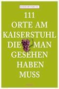 111 Orte am Kaiserstuhl, die man gesehen haben muss - Barbara Krull - E-Book