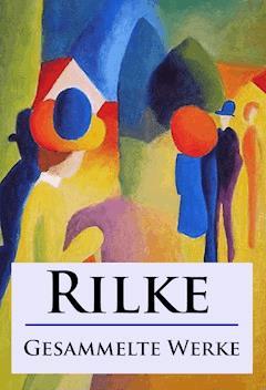 Rilke - Gesammelte Werke - Rainer Maria Rilke - E-Book
