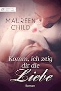 Komm, ich zeig dir die Liebe - Maureen Child - E-Book