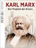 Karl Marx - Der Prophet der Krisen - DIE ZEIT - E-Book