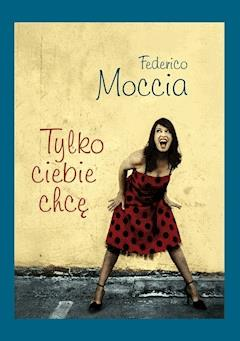 Tylko ciebie chcę - Federico Moccia - ebook
