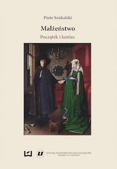 Małżeństwo: początek i koniec - Piotr Szukalski - ebook